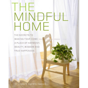 Mindful Home: The Secrets to Making Your Home a Place of Harmony, Beauty, Wisdom and True Happiness