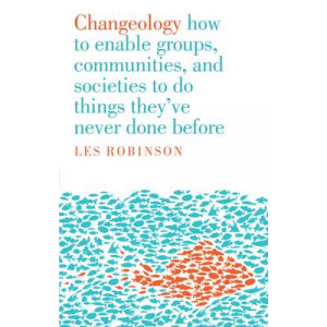 Changeology: How to Enable Groups, & Communities to Do Things They've Never Done Before