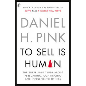 To Sell Is Human:  Surprising Truth About Persuading, Convincing & Influencing Others (New Edition 2013)