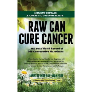 Raw Can Cure Cancer: ....and set a World Record of 366 Consecutive Marathons (3rd Edition)