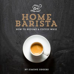 Home Barista: How to Become a Coffee Whiz