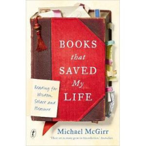 Books that Saved My Life: Reading for Wisdom, Solace and Pleasure