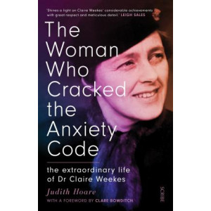 Woman Who Cracked the Anxiety Code:  Extraordinary Life of Dr Claire Weekes