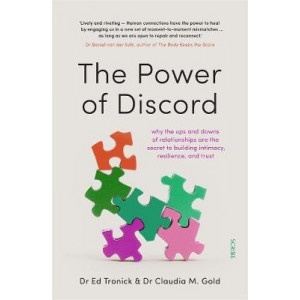 Power of Discord, The: Why the ups and downs of relationships are the secret to building intimacy, resilience, and trust