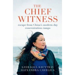 Chief Witness: escape from China's modern-day concentration camps