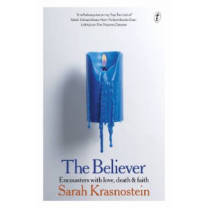 Believer, The: Encounters with Love, Death & Faith