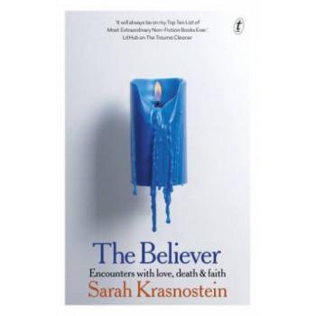 Believer, The: Encounters with Love, Death & Faith