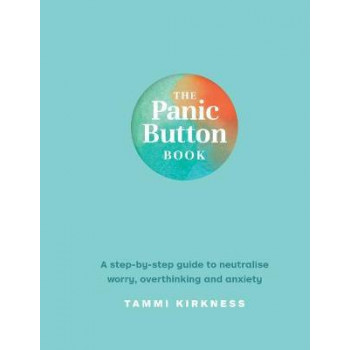 Panic Button Book:  Step-by-Step Guide to Neutralise Worry, Overthinking and Anxiety