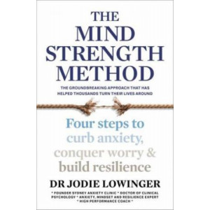 Mind Strength Method: Four Steps to Curb Anxiety, Conquer Worry and Build Resilience