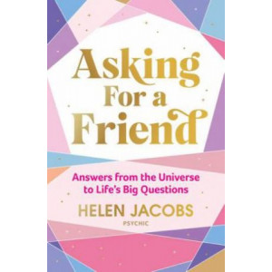 Asking For A Friend: Answers From The Universe To Life's Big Questions