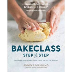 BakeClass Step by Step: Recipes for savoury bakes, bread, cakes, biscuits and desserts