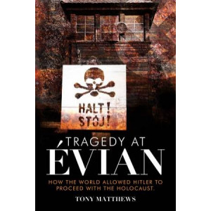 Tragedy at Evian: How the World Allowed Hitler to Proceed with the Holocaust