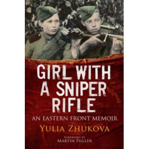 Girl with a Sniper Rifle: An Eastern Front Memoir