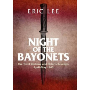 Night of the Bayonets: The Texel Uprising and Hitler's Revenge, April-May 1945