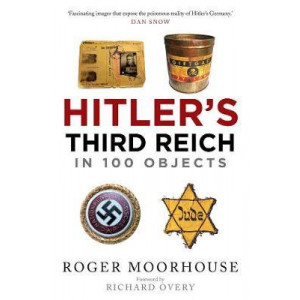 Hitler's Third Reich in 100 Objects: A Material History of Nazi Germany