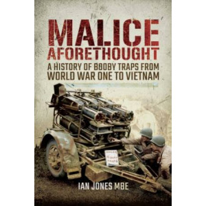 Malice Aforethought:  History of Booby Traps from the First World War to Vietnam