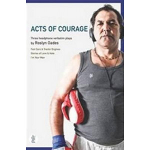 Acts of Courage: Three Headphone Verbatim Plays