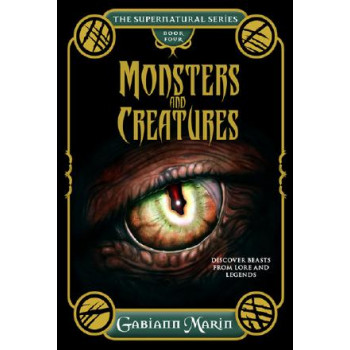 Monsters and Creatures - the Supernatural Series Volume Four: Discover Beasts from Lore and Legends