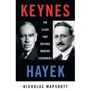 Keynes Hayek : The Clash That Defined Modern Economics