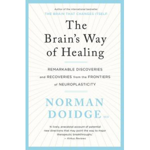 Brain's Way of Healing: Remarkable Recoveries and Discoveries from the Frontiers of Neuroplasticity