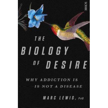 Biology of Desire, The: Why Addiction is Not a Disease