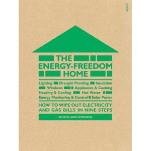 Energy-Freedom Home: How to Wipe Out Electricity and Gas Bills in Nine Steps
