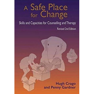 Safe Place for Change : Skills & Capacities for Counselling & Therapy 2nd Edtn