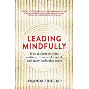 Leading Mindfully: How to Focus on What Matters, Influence for Good, and Enjoy Leadership More