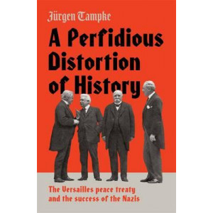 Perfidious Distortion of History: the Versailles Peace Treaty and the Success of the Nazis