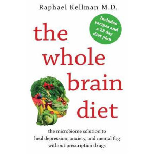 Whole Brain Diet: The Microbiome Solution to Heal Depression, Anxiety, and Mental Fog without Prescription Drugs