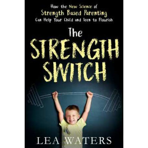 Strength Switch: How the New Science of Strength-Based Parenting Helps Your Child and Teen to Flourish