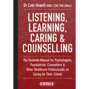 Listening, Learning, Caring and Counselling: The Essential Manual for Psychologists, Psychiatrists, Counsellors and Other Healthcare Professionals on