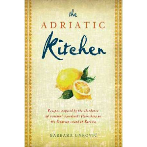 Adriatic Kitchen: Recipes Inspired by the Abundance of Seasonal Ingredients Flourishing on the Croatian Island of Korcula