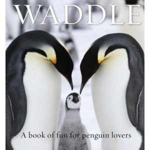 Waddle: A Book of Fun for Penguin Lovers