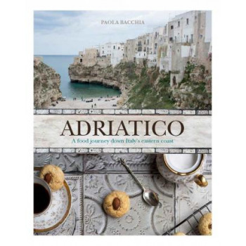 Adriatico: Stories and recipes from Italy's Adriatic Coast