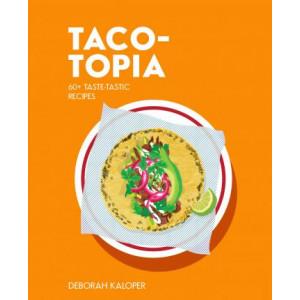 Taco-topia: 60+ taste-tastic recipes