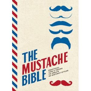 Mustache Bible: Practical tips & tricks to create 40 distinct styles, The