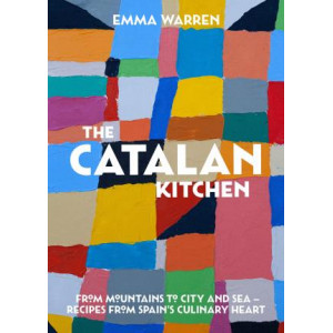 Catalan Kitchen, The: From mountains to city and sea - recipes from Spain's culinary heart
