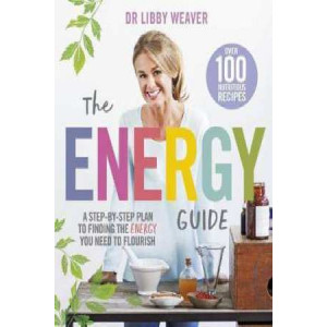 Energy Guide: A Step-by-Step Plan to Finding the Energy You Need to Flourish