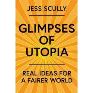 Glimpses of Utopia: Real Ideas for a Fairer World