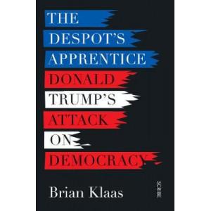 Despot's Apprentice: Donald Trump's attack on democracy