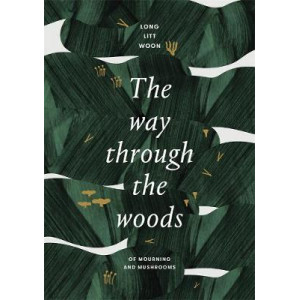 Way through the Woods: Of mushrooms and mourning, The