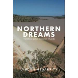 Northern Dreams: The Politics of Northern Development in Australia