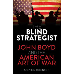 Blind Strategist: John Boyd and the American Art of War, The