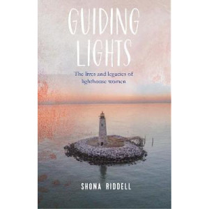 Guiding Lights: The Extraordinary Lives of Lighthouse Women