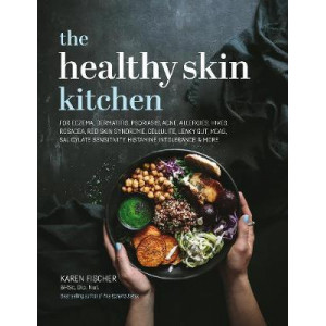 The Healthy Skin Kitchen: For Eczema, Dermatitis, Psoriasis, Acne, Allergies, Hives, Rosacea, Red Skin Syndrome, Cellulite, Leaky Gut, MCAS, Salicylat