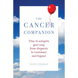 Cancer Companion: How to Navigate Your Way from Diagnosis to Treatment and Beyond, The