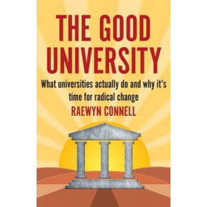 Good University: What Universities Actually Do and Why it's Time for Change, The