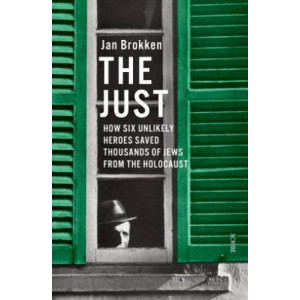 Just: how six unlikely heroes saved thousands of Jews from the Holocaust, The