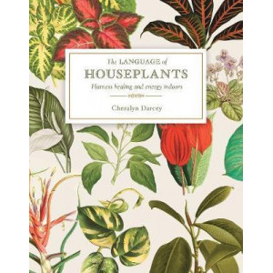 Language of Houseplants, The: Plants for home and healing